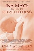 Ina May's Guide to Breastfeeding: From the Nation's Leading Midwife by Ina May Gaskin