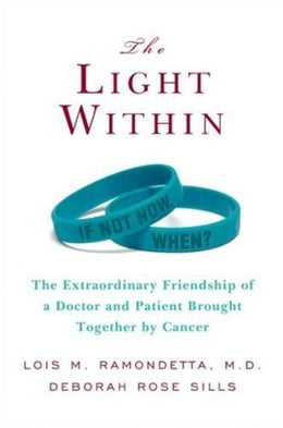 Book The Light Within: The Extraordinary Friendship of a Doctor and Patient Brought Together by Cancer by Lois M. Ramondetta