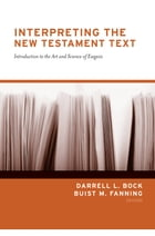 Interpreting the New Testament Text: Introduction to the Art and Science of Exegesis by Daniel B. Wallace