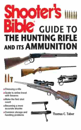 Shooter's Bible Guide to the Hunting Rifle and Its Ammunition by Thomas C. Tabor