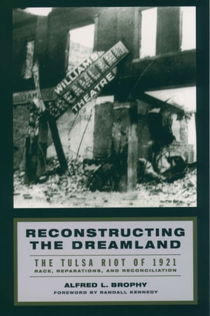 Reconstructing the Dreamland The Tulsa Riot of 1921: Race,  Reparations,  and Reconciliation
