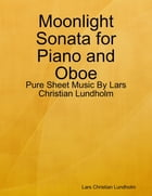 Moonlight Sonata for Piano and Oboe - Pure Sheet Music By Lars Christian Lundholm by Lars Christian Lundholm