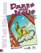 Wild Truth Bible Lessons-Dares from Jesus by Jeannie Oestreicher