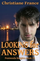 Looking For Answers: Peninsula Heights, #3 by Christiane France