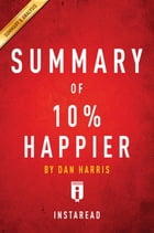 Summary of 10% Happier: by Dan Harris , Includes Analysis by Instaread Summaries