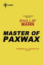 Master of Paxwax: Part One of the Story of the Gardener by Phillip Mann