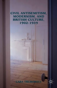 Civil Antisemitism, Modernism, and British Culture, 1902–1939