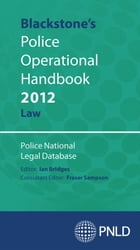 Blackstone's Police Operational Handbook 2012: Law by Police National Legal Database (PNLD)