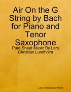 Air On the G String by Bach for Piano and Tenor Saxophone - Pure Sheet Music By Lars Christian Lundholm by Lars Christian Lundholm