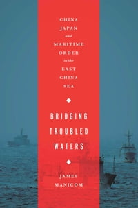 Bridging Troubled Waters: China, Japan, and Maritime Order in the East China Sea