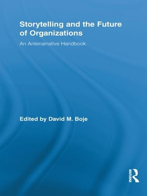 Storytelling and the Future of Organizations An Antenarrative Handbook�