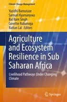 Agriculture and Ecosystem Resilience in Sub Saharan Africa: Livelihood Pathways Under Changing Climate