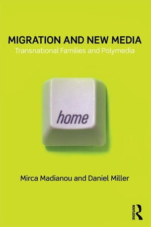 Migration and New Media Transnational Families and Polymedia