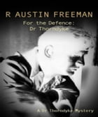 For the Defence, Dr. Thorndyke by R. Austin Freeman