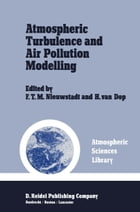 Atmospheric Turbulence and Air Pollution Modelling: A Course held in The Hague, 21–25 September, 1981 by H. Van Dop
