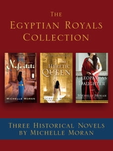 The Egyptian Royals Collection: Three Historical Novels by Michelle Moran: Nefertiti, The Heretic…