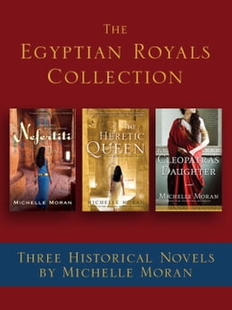 Book The Egyptian Royals Collection: Three Historical Novels by Michelle Moran: Nefertiti, The Heretic… by Michelle Moran