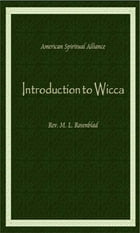 American Spiritual Alliance Introduction to Wicca by M. L. Rosenblad
