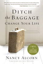 Ditch the Baggage, Change Your Life: 7 Keys to Lasting Freedom by Nancy Alcorn