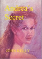 Andrea's Secret by John Kelly