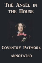 The Angel in the House (Annotated) by Conventry Patmore