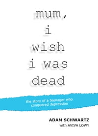 Mum, I Wish I Was Dead: The story of a teenager who conquered depression