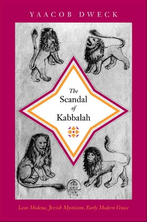 The Scandal of Kabbalah Leon Modena,  Jewish Mysticism,  Early Modern Venice
