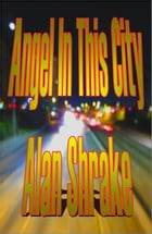 Angel in this City by Alan Shrake