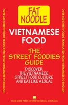 Vietnamese Food. The Street Foodies Guide: Fat Noodle, #1 by Fat Noodle