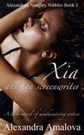 Xia And The Screenwriter: Alexandra's Naughty Nibbles Book 3 da94c12d-e736-4fe0-b84a-a33a79c0919c