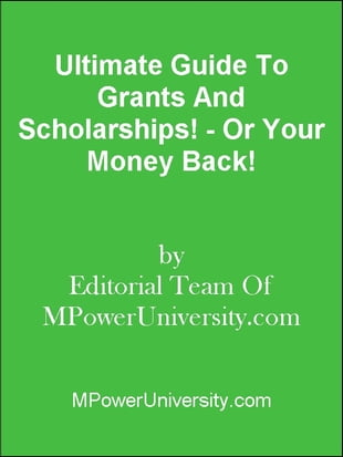 Ultimate Guide To Grants And Scholarships! - Or Your Money Back!