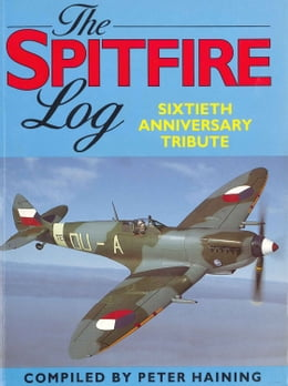 Book The Spitfire Log: Sixtieth Anniversary Tribute by Peter Haining