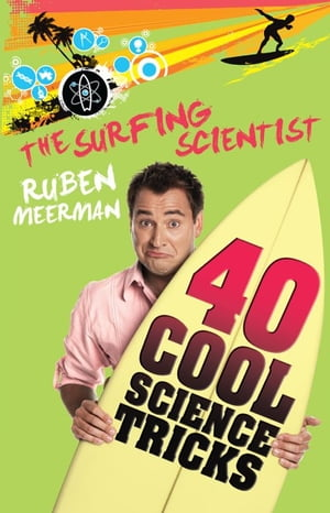 The Surfing Scientist: 40 Cool Science tricks