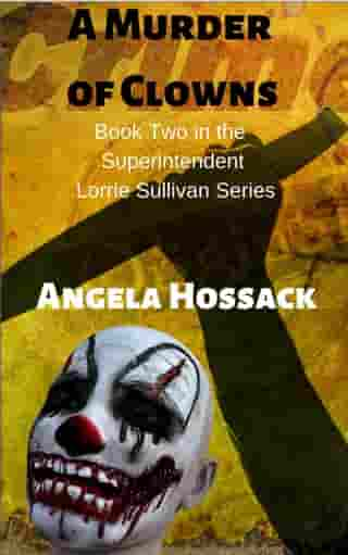 A Murder of Clowns: The Superintendent Lorrie Sullivan, #2 by Angela Hossack