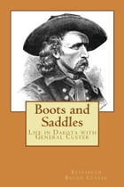 Boots and Saddles (Illustrated Edition): Life in Dakota with General Custer by Elizabeth Bacon Custer