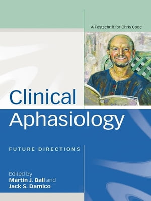 Clinical Aphasiology Future Directions: A Festschrift for Chris Code