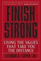 Finish Strong: Living the Values That Take You the Distance by Richard G. Capen