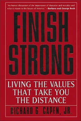 Book Finish Strong: Living the Values That Take You the Distance by Richard G. Capen