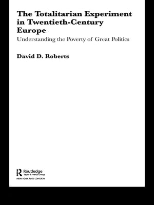 The Totalitarian Experiment in Twentieth Century Europe Understanding the Poverty of Great Politics