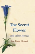 The Secret Flower: and other stories by Jane Tyson Clement