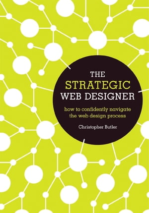 The Strategic Web Designer How to Confidently Navigate the Web Design Process