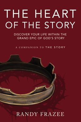 Book The Heart of the Story: Discover Your Life Within the Grand Epic of God's Story by Randy Frazee