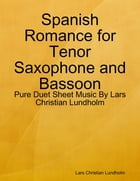 Spanish Romance for Tenor Saxophone and Bassoon - Pure Duet Sheet Music By Lars Christian Lundholm by Lars Christian Lundholm