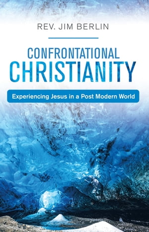 Confrontational Christianity: Experiencing Jesus in a Post Modern World
