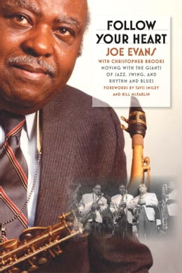 Book Follow Your Heart: Moving with the Giants of Jazz, Swing, and Rhythm and Blues by Joe Evans