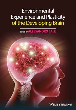 Environmental Experience and Plasticity of the Developing Brain by Alessandro Sale