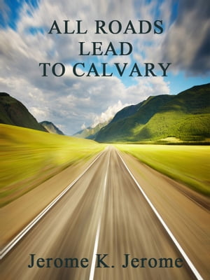 All Roards Lead To Calvary