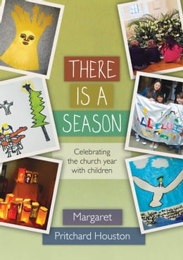 Book There is a Season: Celebrating the Church year with children by Margaret Pritchard Houston
