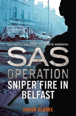 Book Sniper Fire in Belfast (SAS Operation) by Shaun Clarke