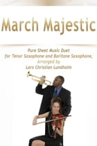 March Majestic Pure Sheet Music Duet for Tenor Saxophone and Baritone Saxophone, Arranged by Lars Christian Lundholm by Pure Sheet Music